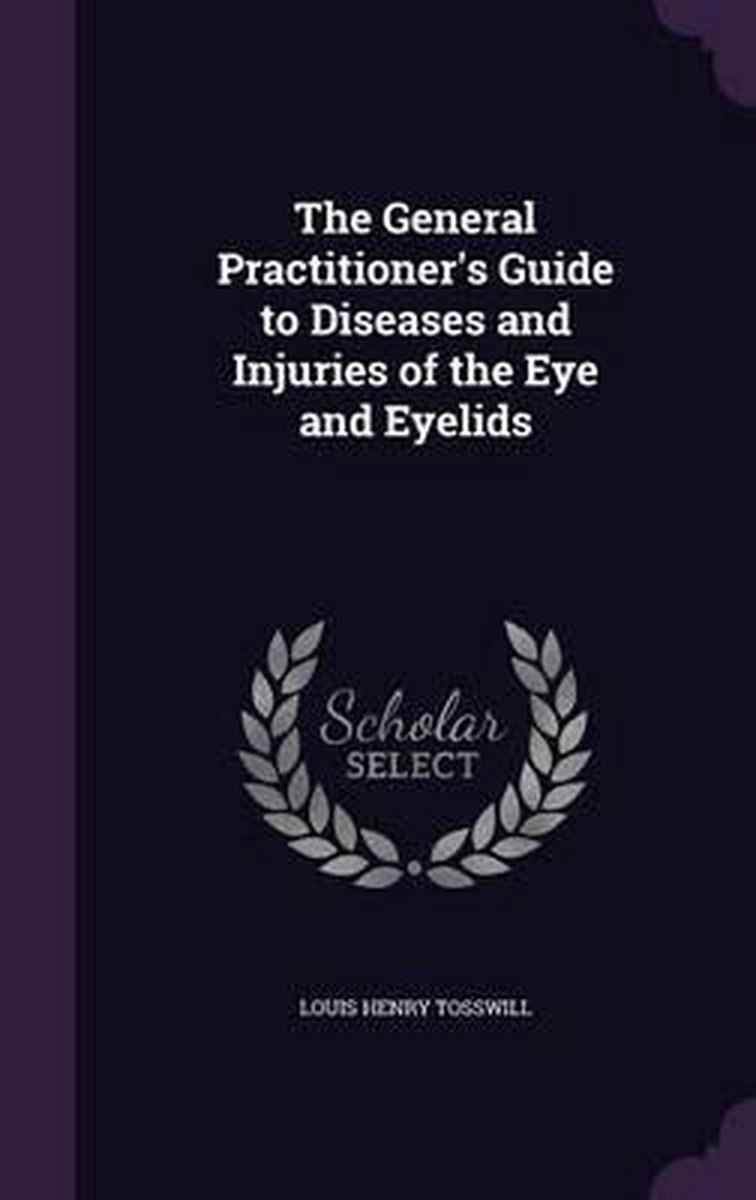 The General Practitioner's Guide to Diseases and Injuries of the Eye and Eyelids