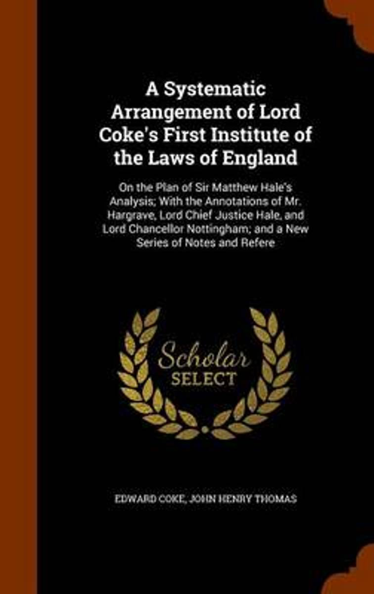 A Systematic Arrangement of Lord Coke's First Institute of the Laws of England