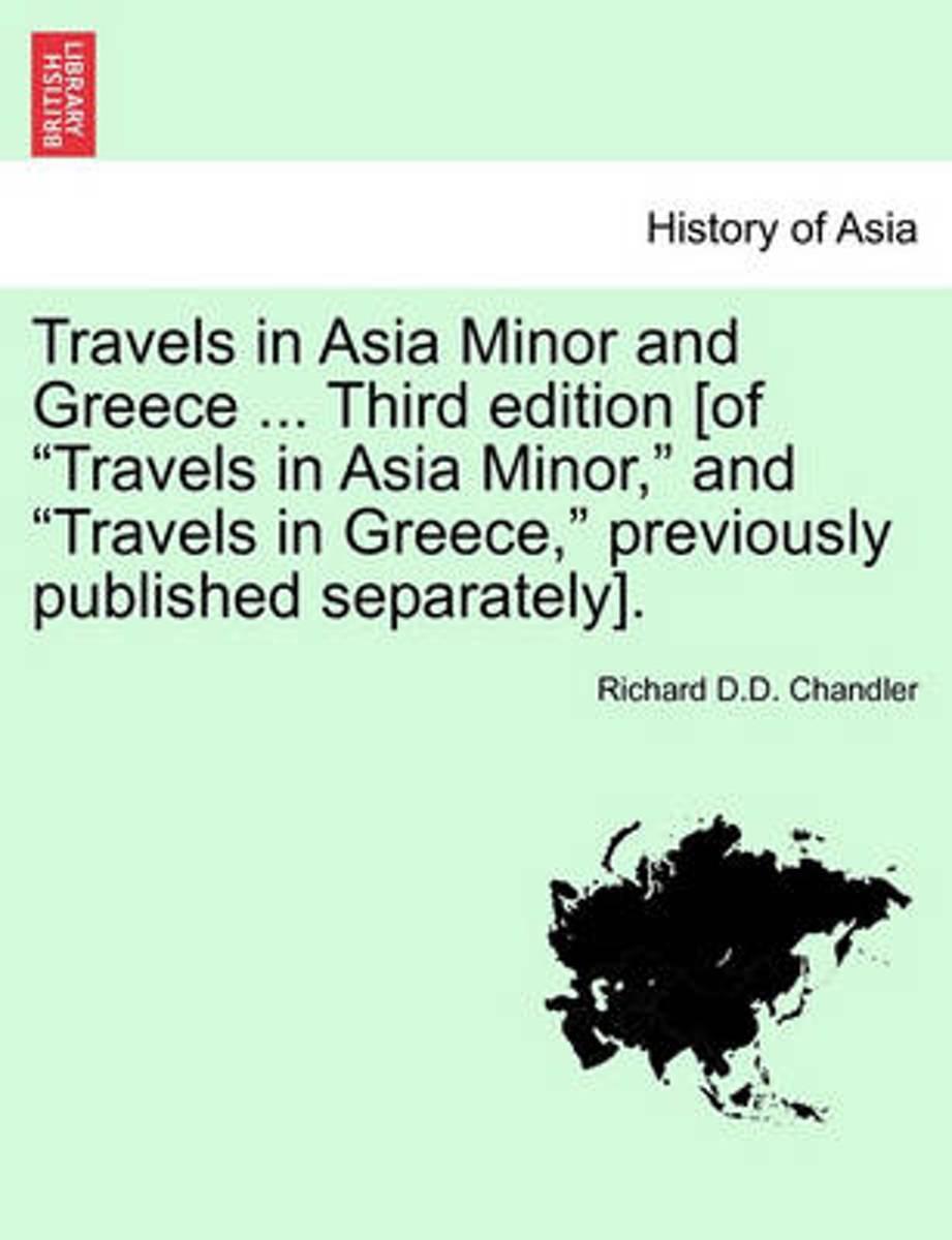 Travels in Asia Minor and Greece ... a New Edition, Vol. I