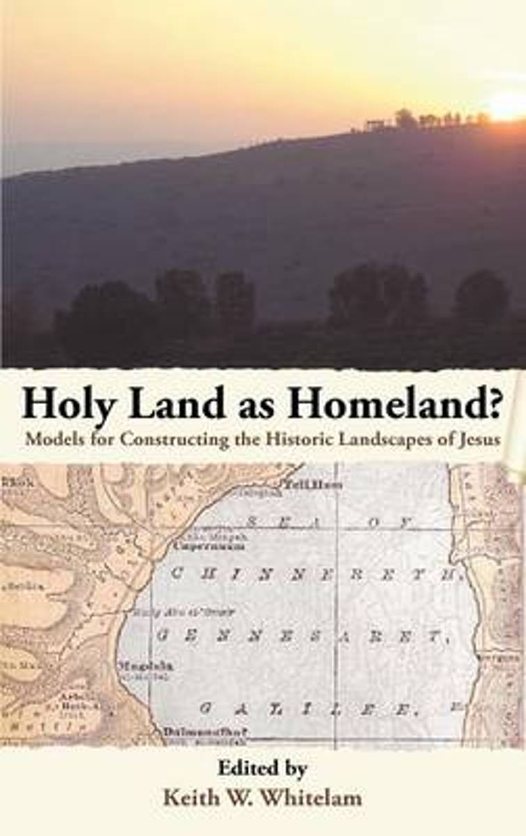 Holy Land as Homeland? Models for Constructing the Historic Landscapes of Jesus