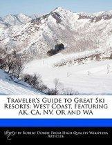 Traveler's Guide to Great Ski Resorts: West Coast, Featuring AK, CA, NV, or and Wa