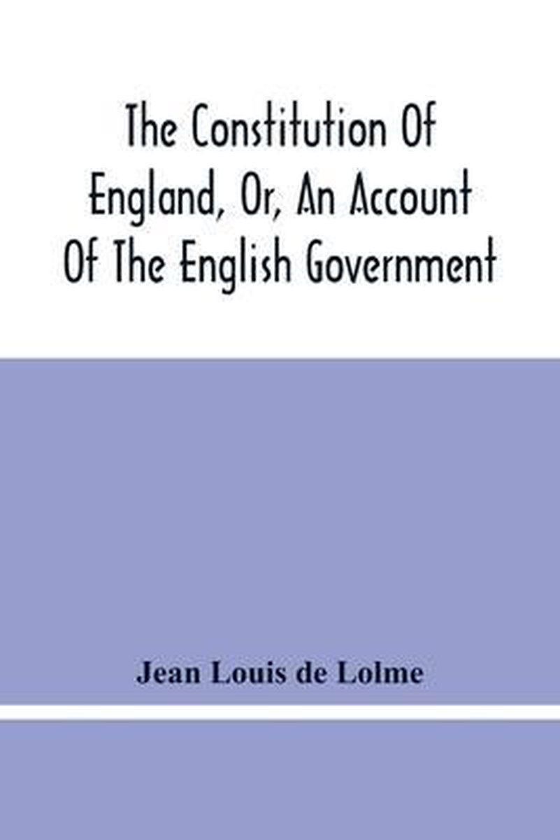 THE CONSTITUTION OF ENGLAND, OR, AN ACCO