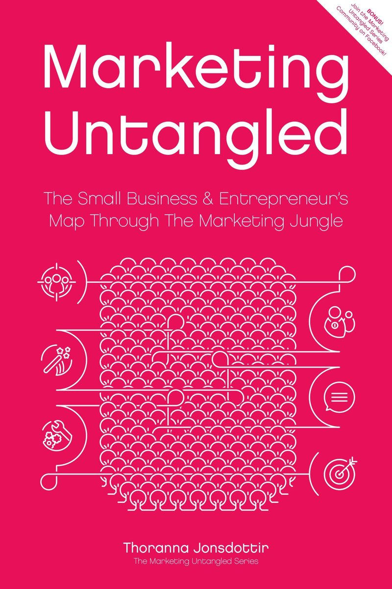 Marketing Untangled: The Small Business & Entrepreneur's Map Through The Marketing Jungle