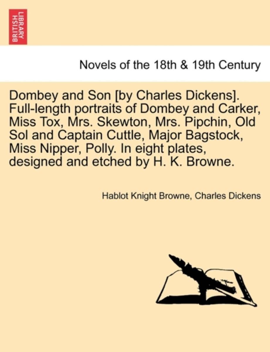 Dombey and Son [By Charles Dickens]. Full-Length Portraits of Dombey and Carker, Miss Tox, Mrs. Skewton, Mrs. Pipchin, Old Sol and Captain Cuttle, Major Bagstock, Miss Nipper, Polly. in Eight