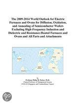 The 2009-2014 World Outlook for Electric Furnaces and Ovens for Diffusion, Oxidation, and Annealing of Semiconductor Wafers Excluding High-Frequency I