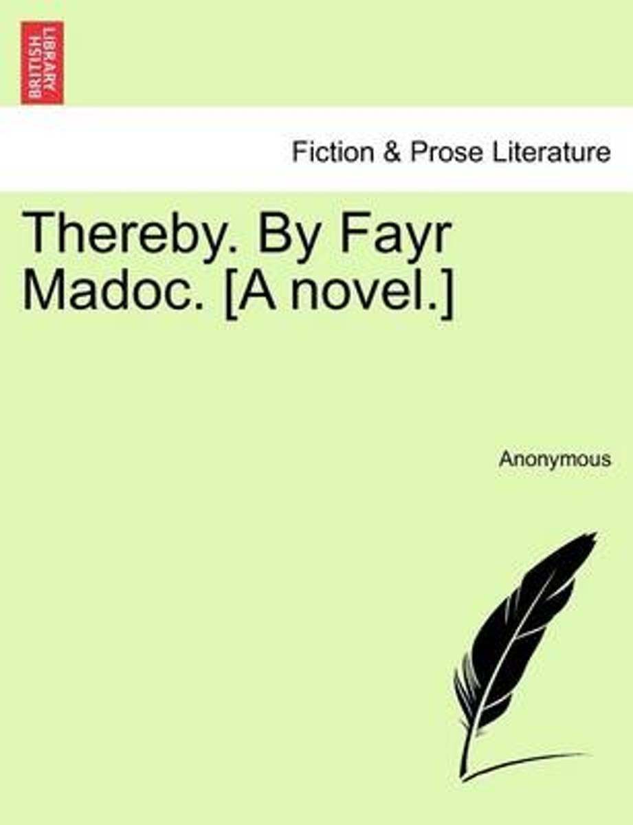 Thereby. by Fayr Madoc. [A Novel.]