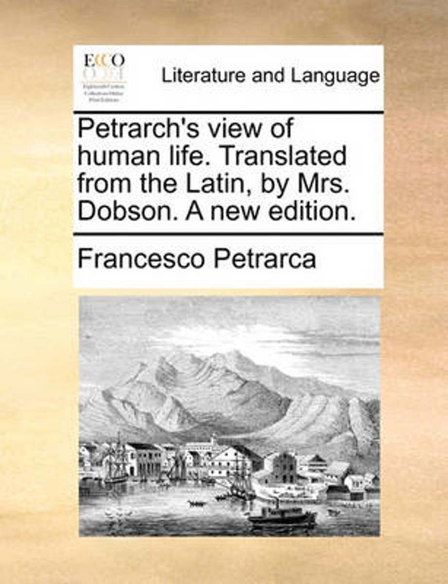 Petrarch's View of Human Life. Translated from the Latin, by Mrs. Dobson. a New Edition