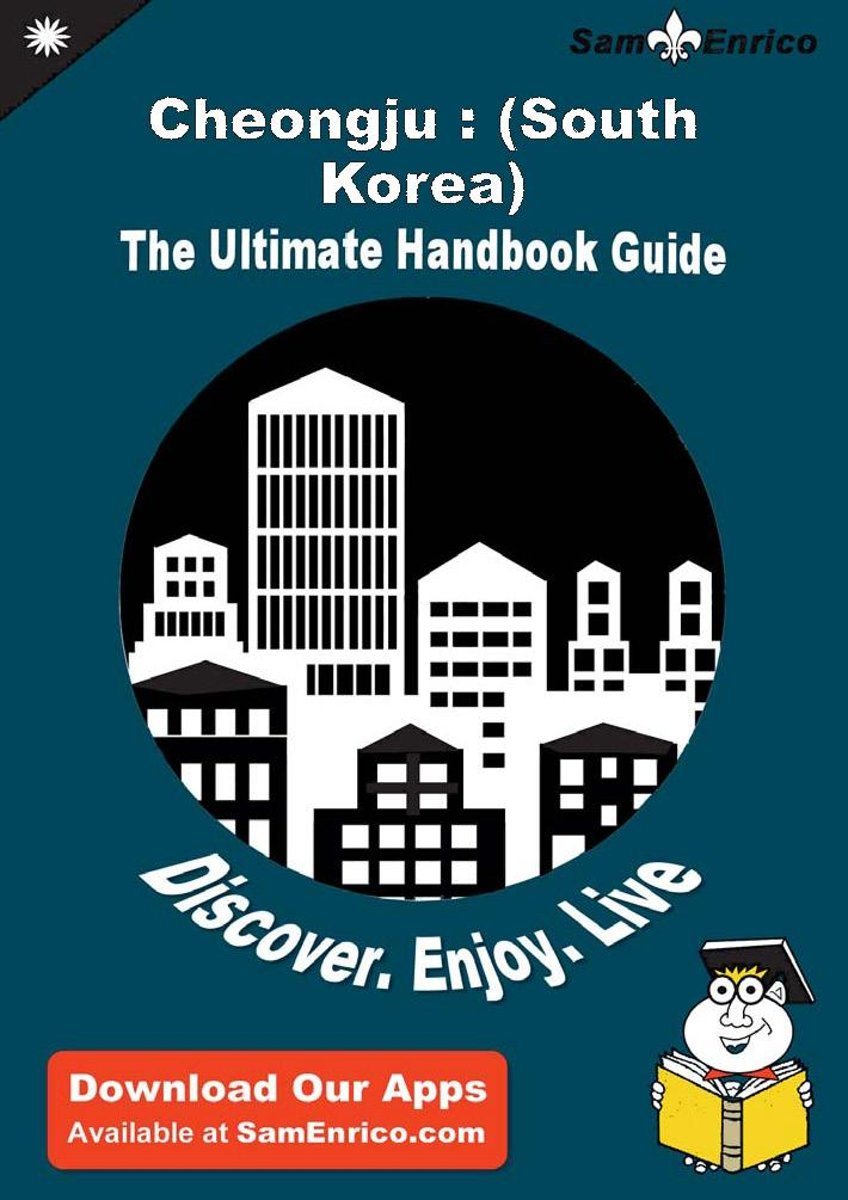 Ultimate Handbook Guide to Cheongju : (South Korea) Travel Guide
