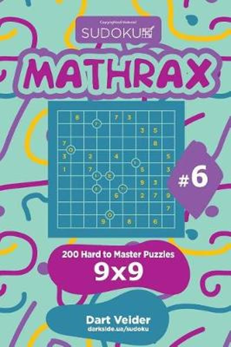 Sudoku Mathrax - 200 Hard to Master Puzzles 9x9 (Volume 6)