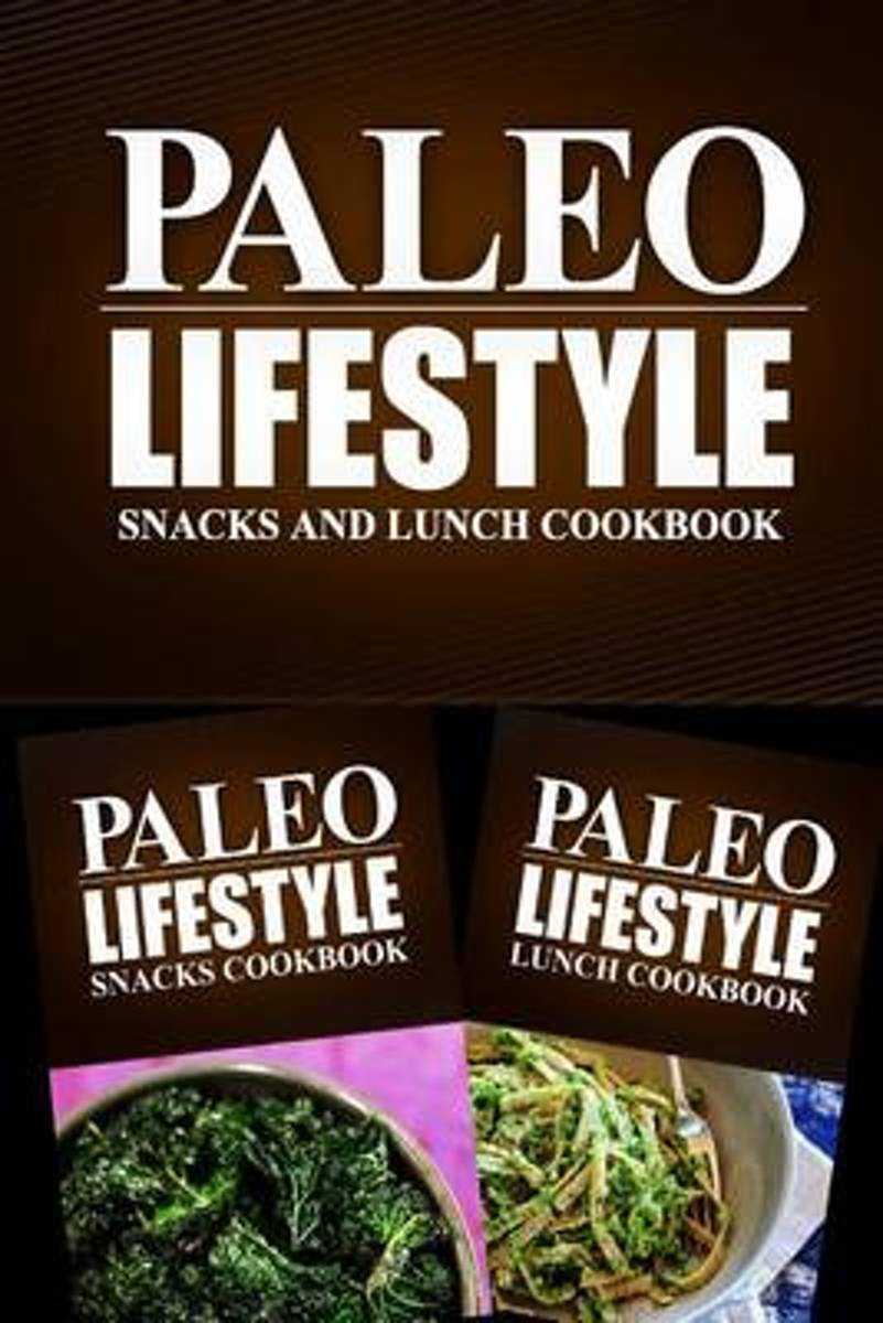 Paleo Lifestyle - Snacks and Lunch Cookbook