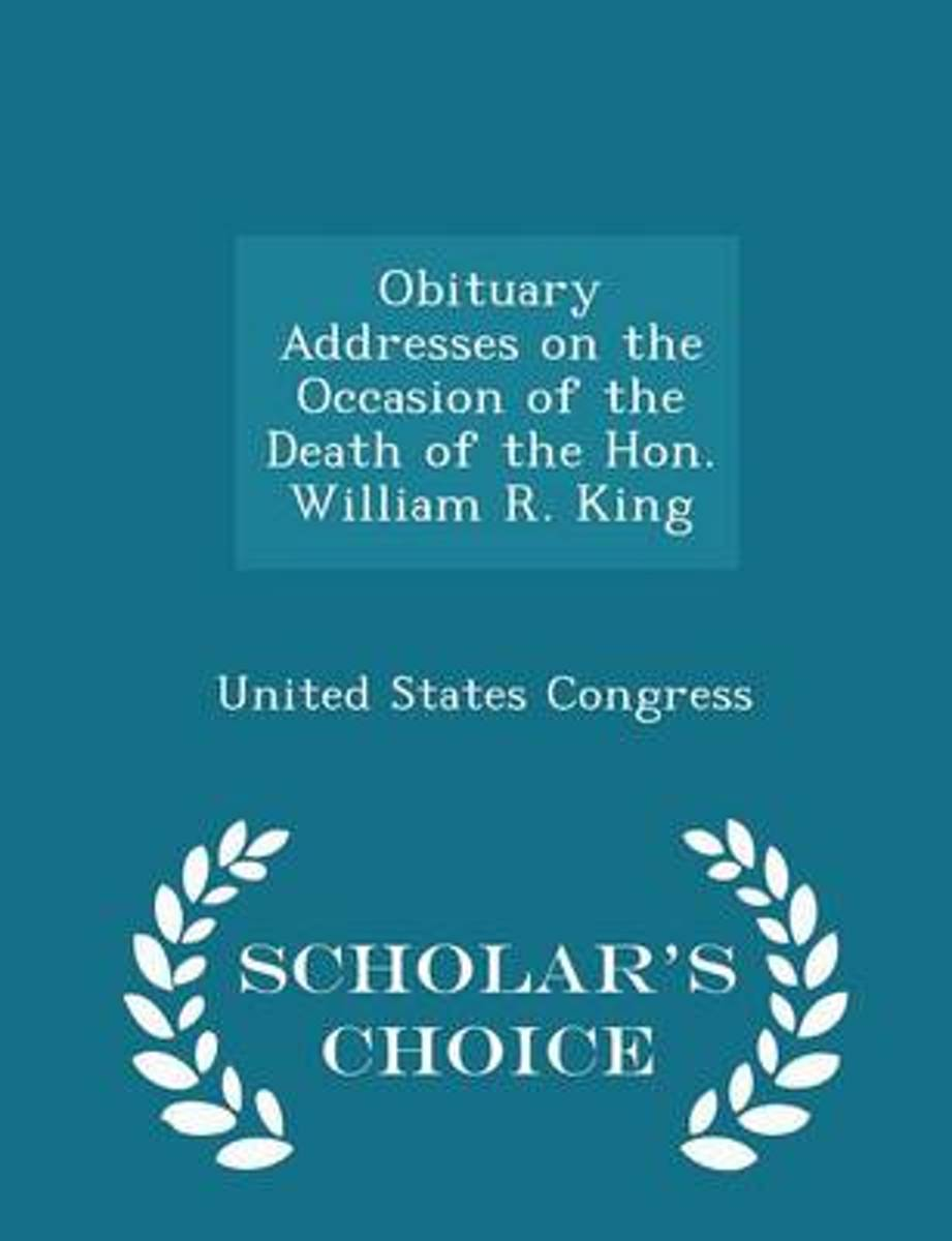 Obituary Addresses on the Occasion of the Death of the Hon. William R. King - Scholar's Choice Edition