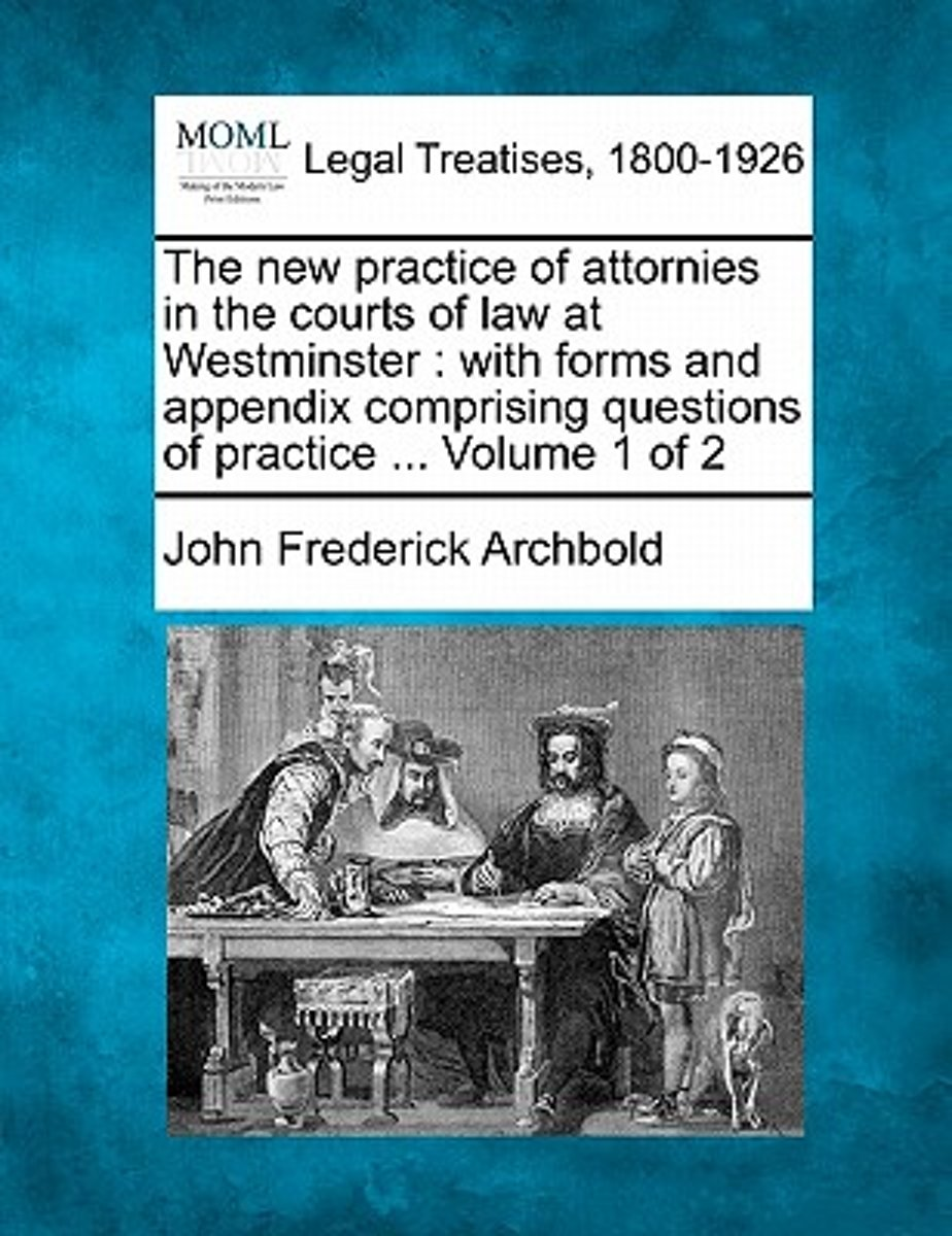 The New Practice of Attornies in the Courts of Law at Westminster