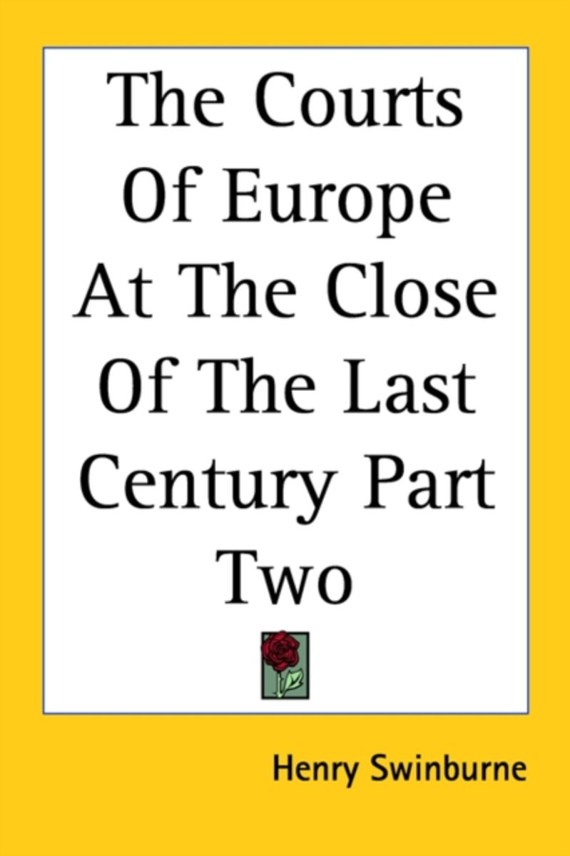 The Courts Of Europe At The Close Of The Last Century Part Two