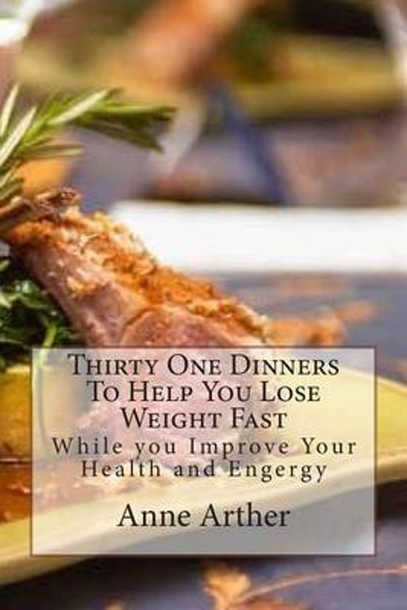 Thirty One Dinners to Help You Lose Weight Fast