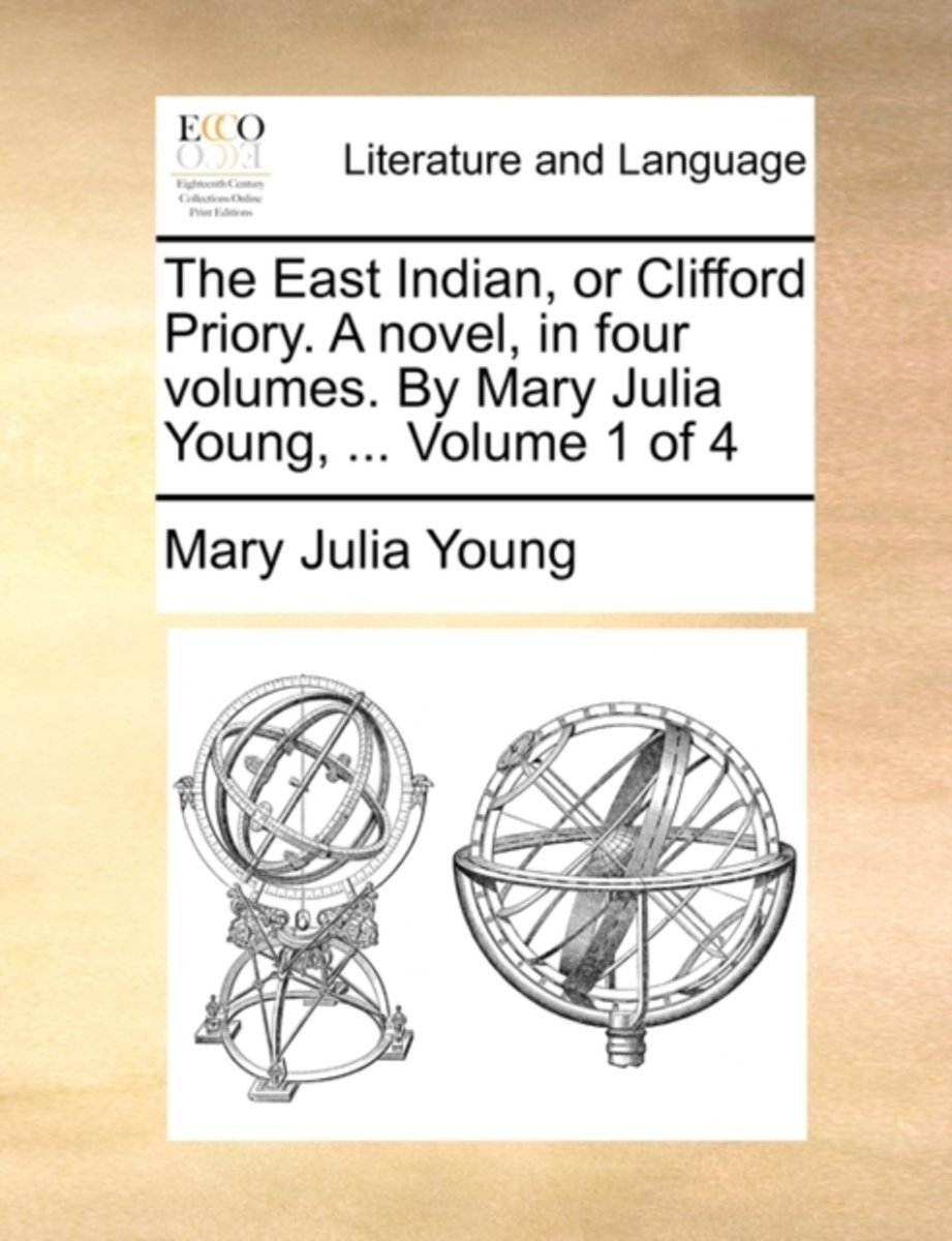 The East Indian, or Clifford Priory. a Novel, in Four Volumes. by Mary Julia Young, ... Volume 1 of 4