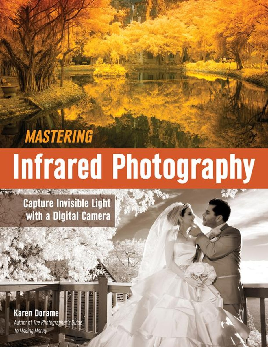 Mastering Infrared Photography