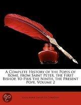 a Complete History of the Popes of Rome, from Saint Peter, the First Bishop, to Pius the Ninth, the Present Pope, Volume 2