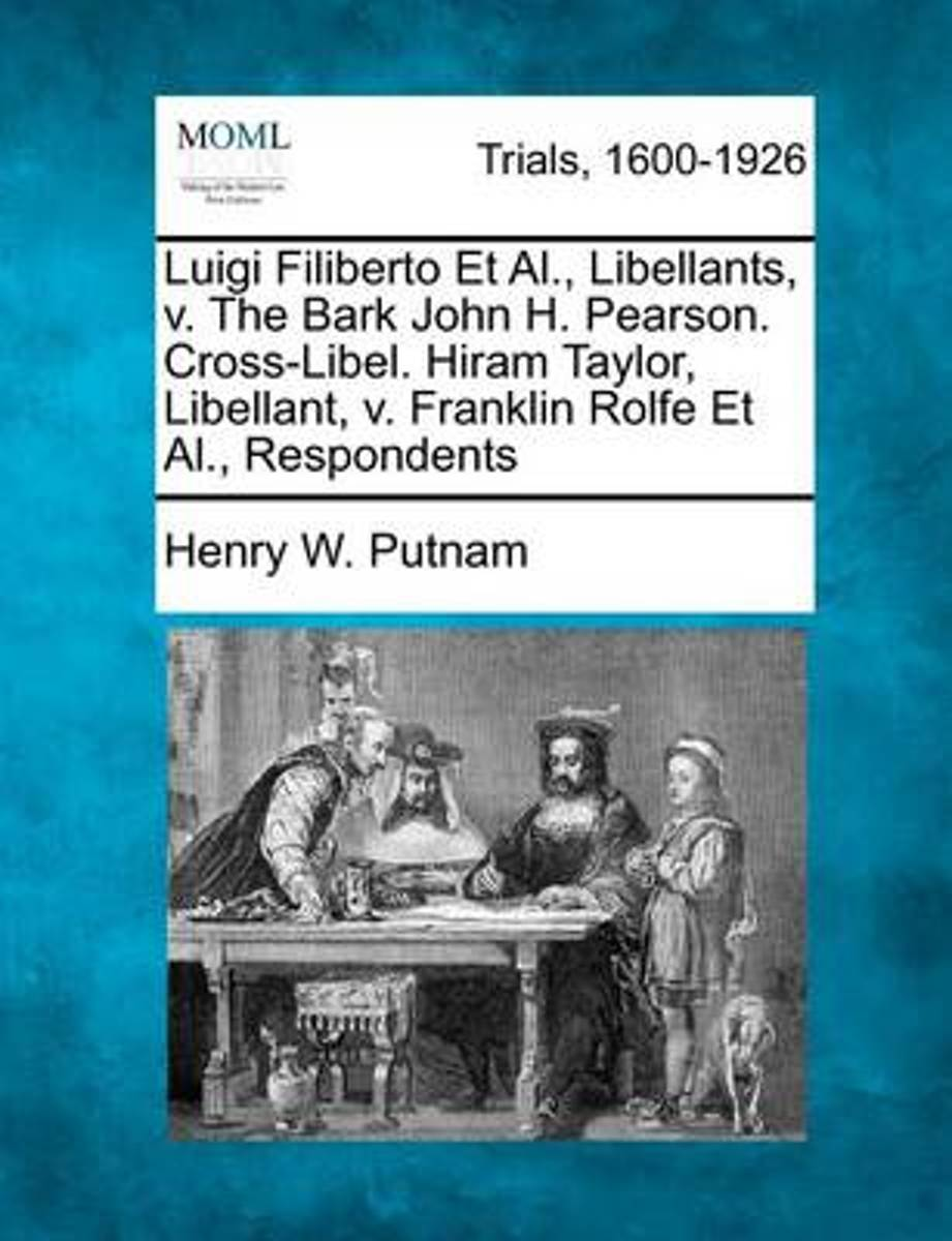 Luigi Filiberto et al., Libellants, V. the Bark John H. Pearson. Cross-Libel. Hiram Taylor, Libellant, V. Franklin Rolfe et al., Respondents