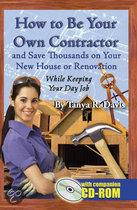 How to Be Your Own Contractor and Save Thousands on Your New House Or Renovation