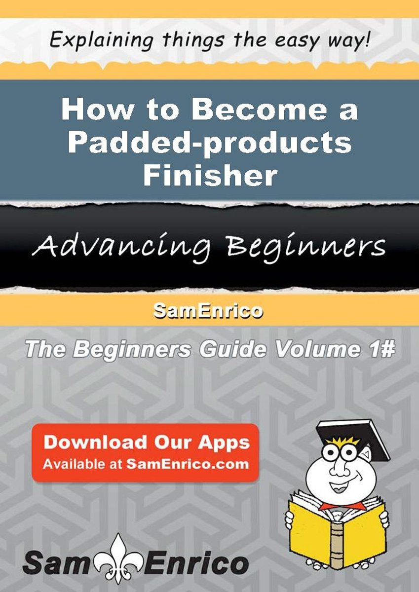 How to Become a Padded-products Finisher