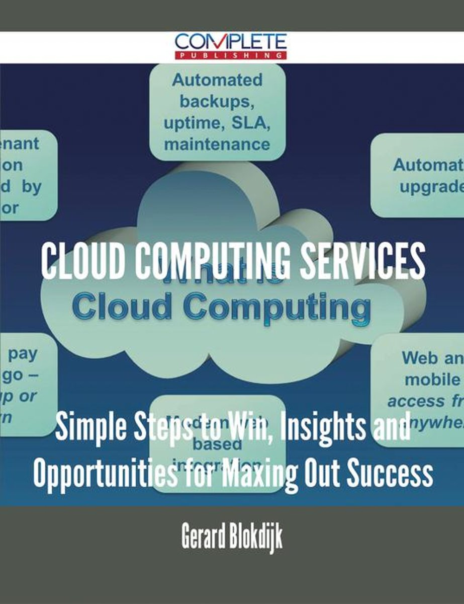 Cloud Computing Services - Simple Steps to Win, Insights and Opportunities for Maxing Out Success