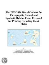 The 2009-2014 World Outlook for Flexographic Natural and Synthetic Rubber Plates Prepared for Printing Excluding Blank Plates