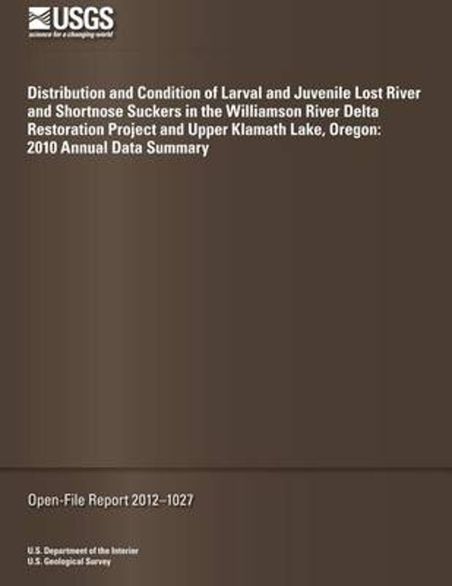 Distribution and Condition of Larval and Juvenile Lost River and Shortnose Suckers in the Williamson River Delta Restoration Project and Upper Klamath Lake, Oregon