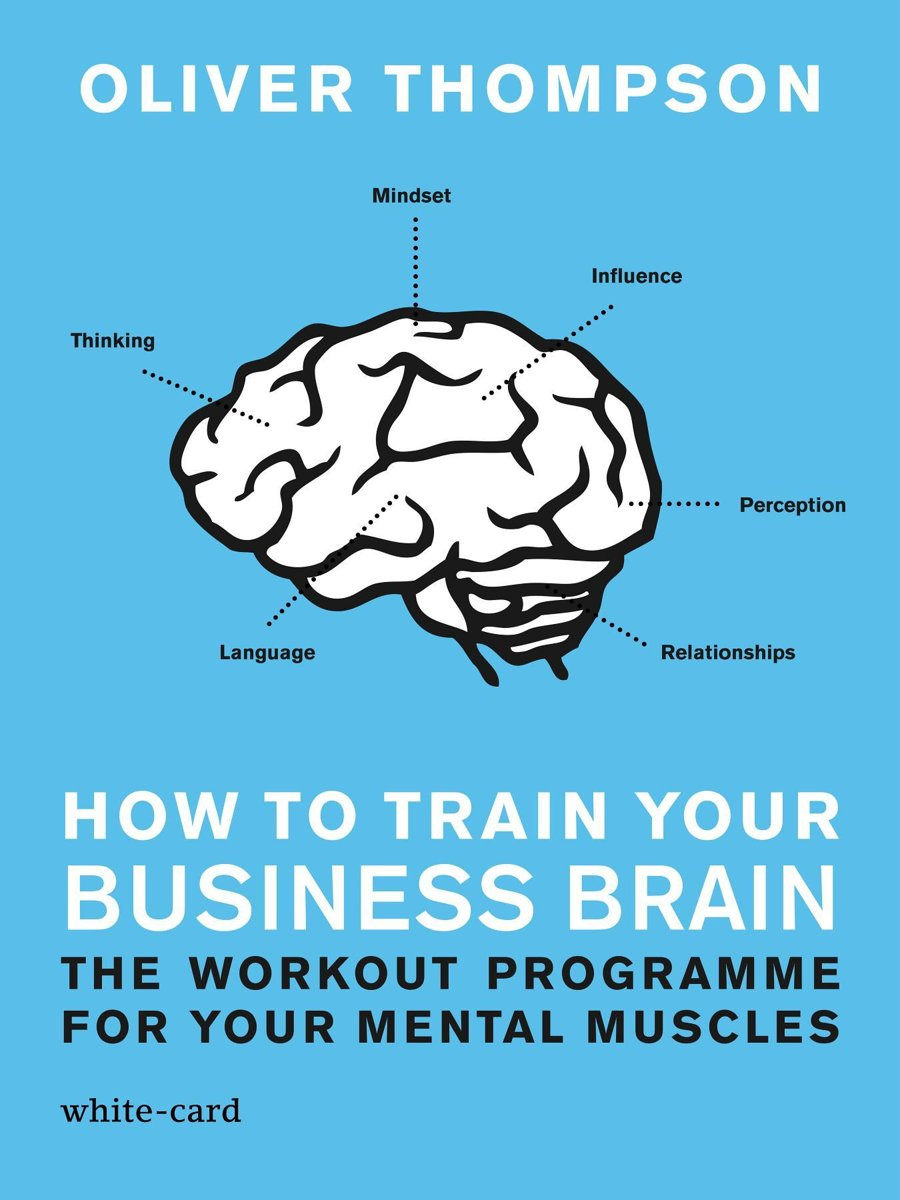 How to Train Your Business Brain: The Workout Programme for Your Mental Muscles