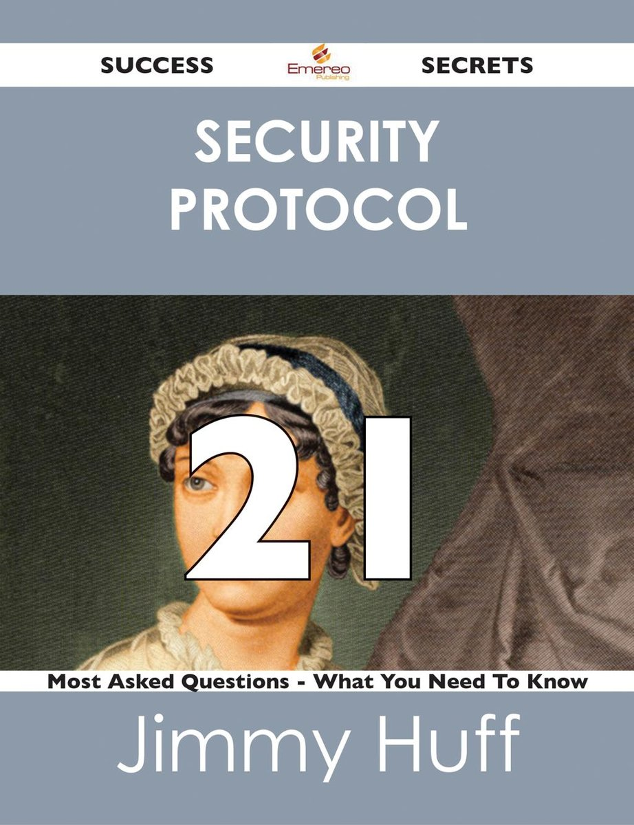 security protocol 21 Success Secrets - 21 Most Asked Questions On security protocol - What You Need To Know