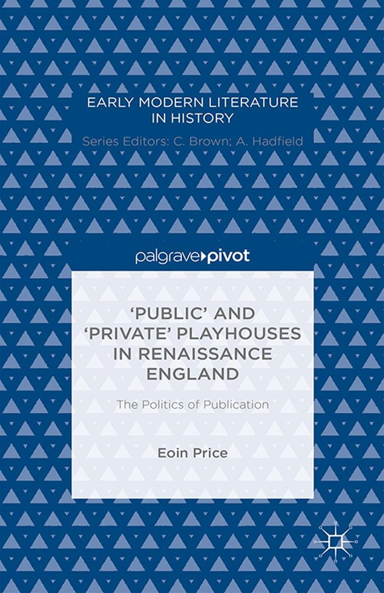 """Public' and """"Private' Playhouses in Renaissance England: The Politics of Publication"""