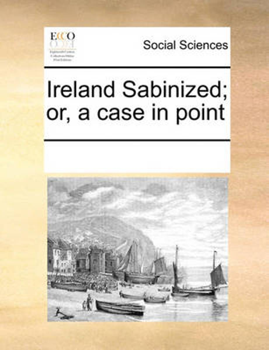 Ireland Sabinized; Or, a Case in Point