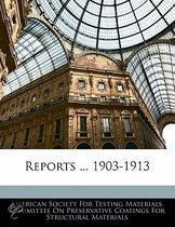 Reports ... 1903-1913