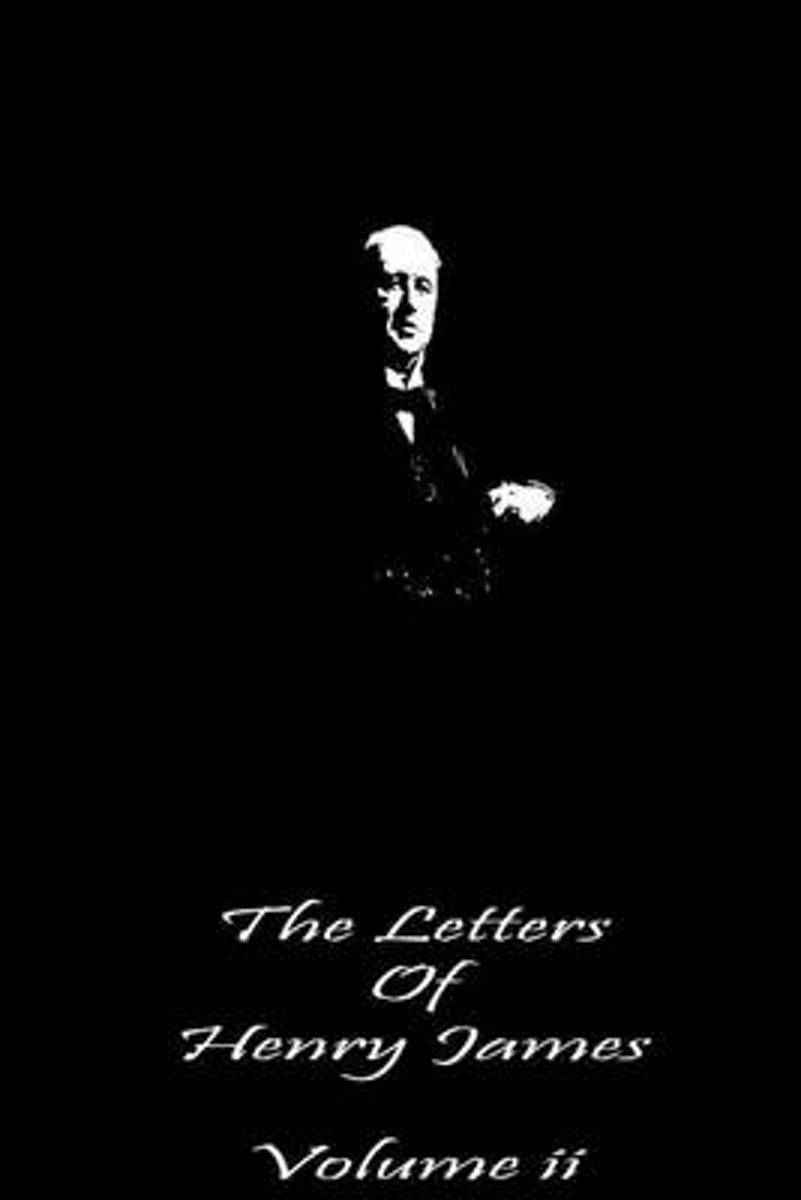 The Letters of Henry James Volume II