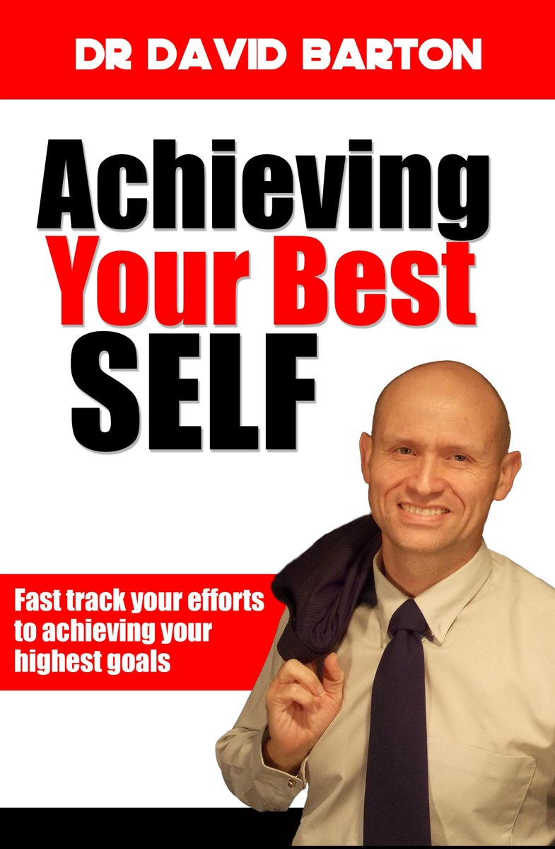 Achieving Your Best Self: Fast Track Your Efforts to Achieving Your Highest Goals