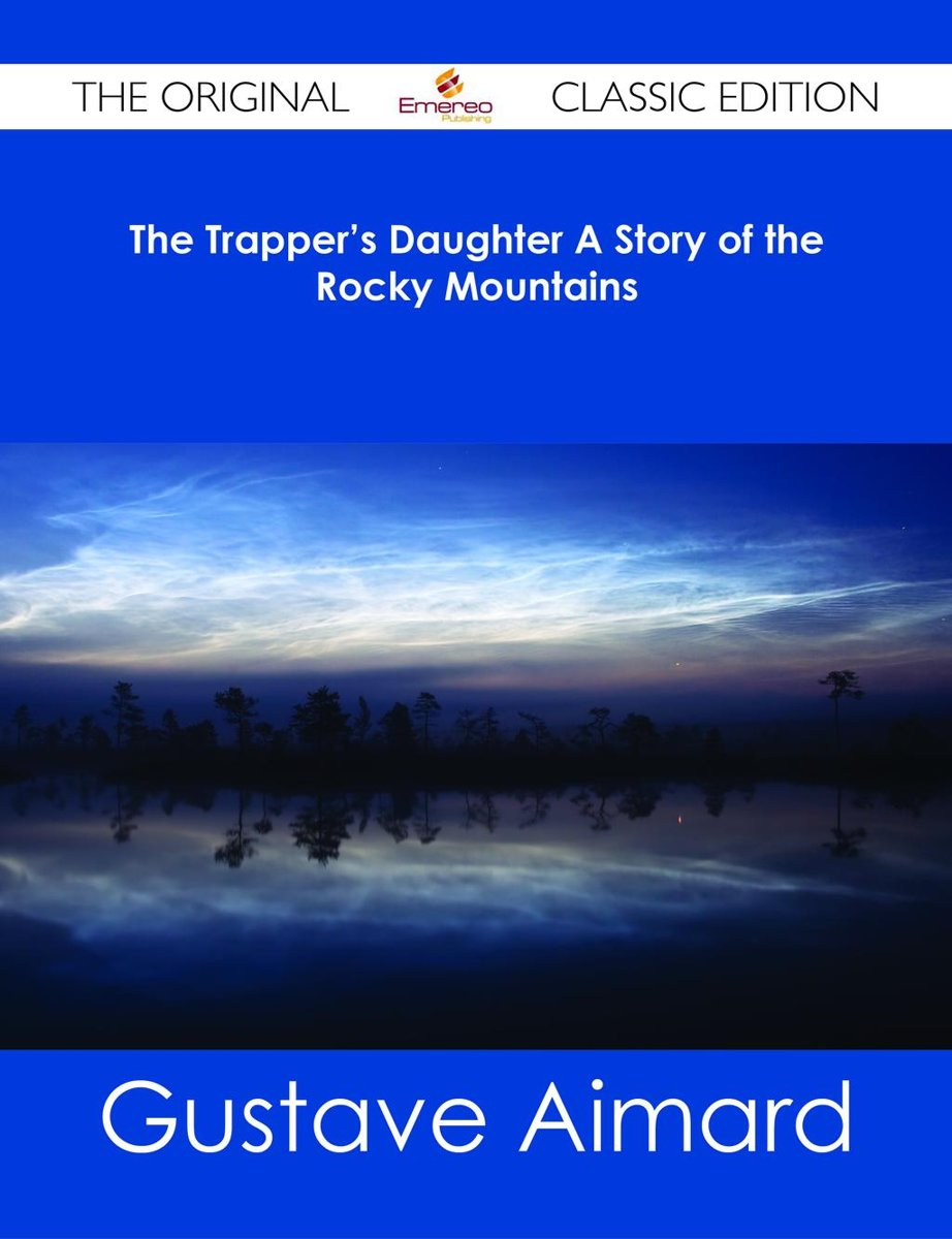 The Trapper's Daughter A Story of the Rocky Mountains - The Original Classic Edition