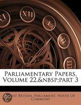 Parliamentary Papers, Volume 22,&Nbsp;Part 3