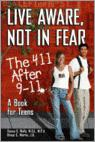 Live Aware, Not In Fear: The 411 After 9-11, A Book For Teens