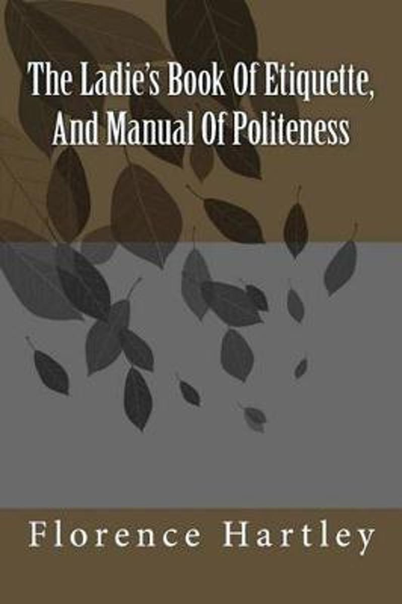 The Ladie's Book of Etiquette, and Manual of Politeness