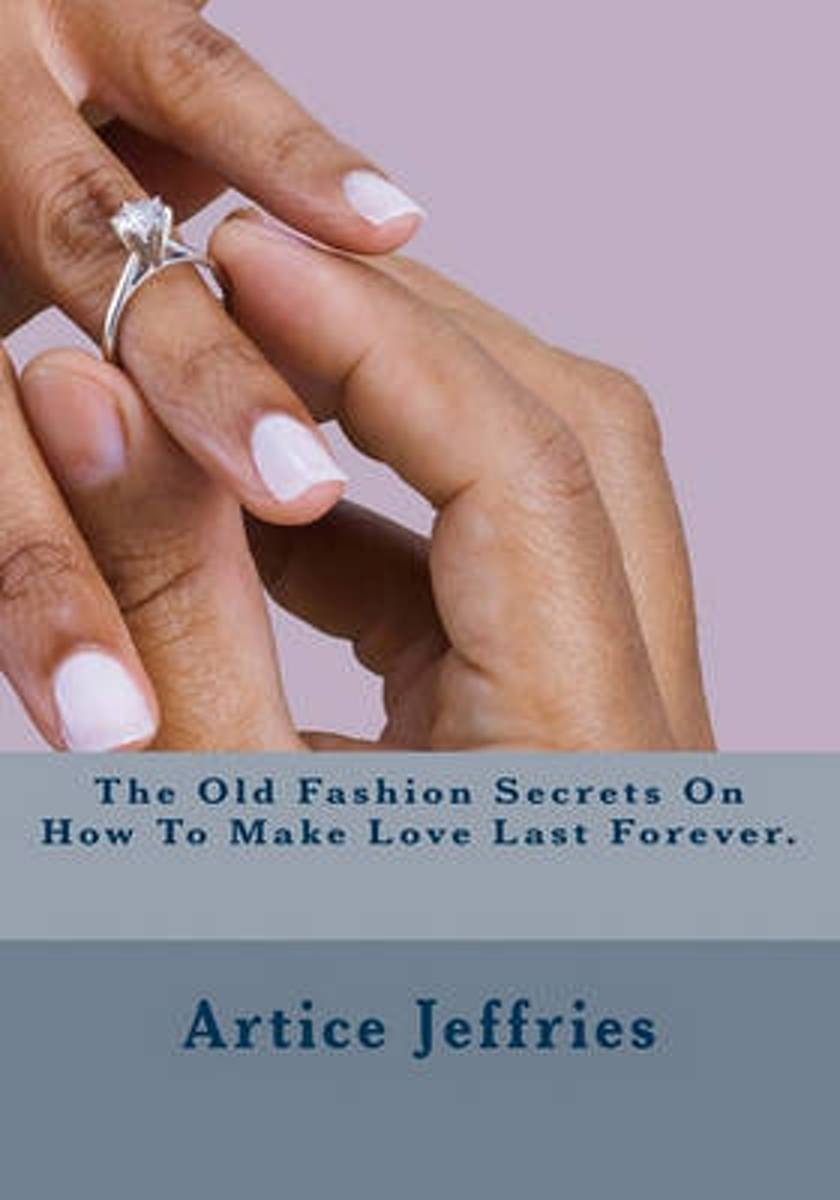 The Old Fashion Secrets on How to Make Love Last Forever.