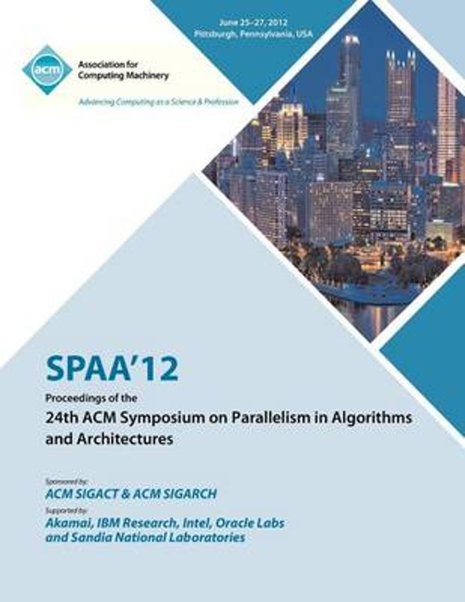 Spaa 12 Proceedings of the 24th ACM Symposium on Parallelism in Algorithms and Architectures
