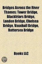 Bridges Across The River Thames: Tower Bridge, Blackfriars Bridge, London Bridge, Chelsea Bridge, Vauxhall Bridge, Battersea Bridge