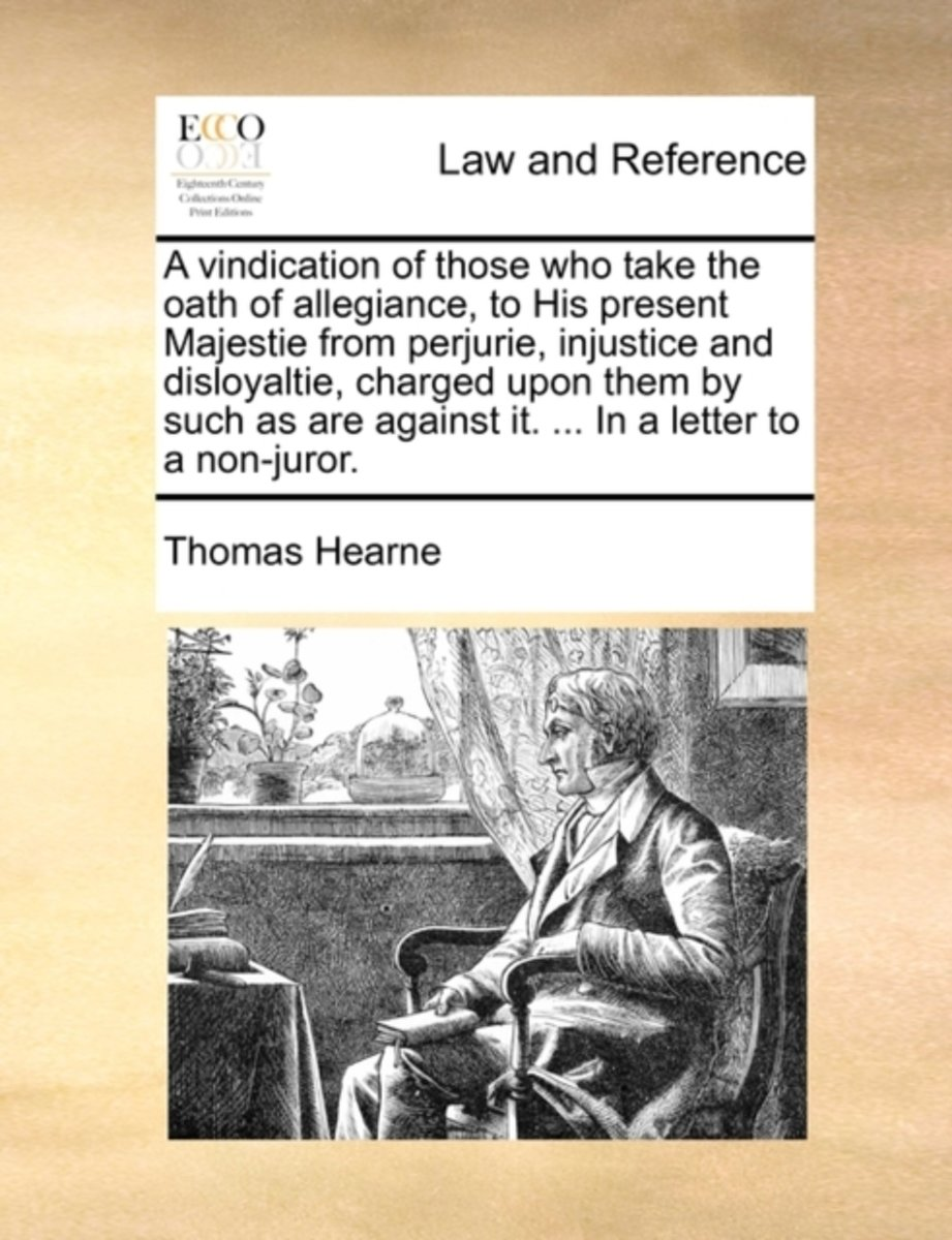 A Vindication of Those Who Take the Oath of Allegiance, to His Present Majestie from Perjurie, Injustice and Disloyaltie, Charged Upon Them by Such as Are Against It. ... in a Letter to a Non