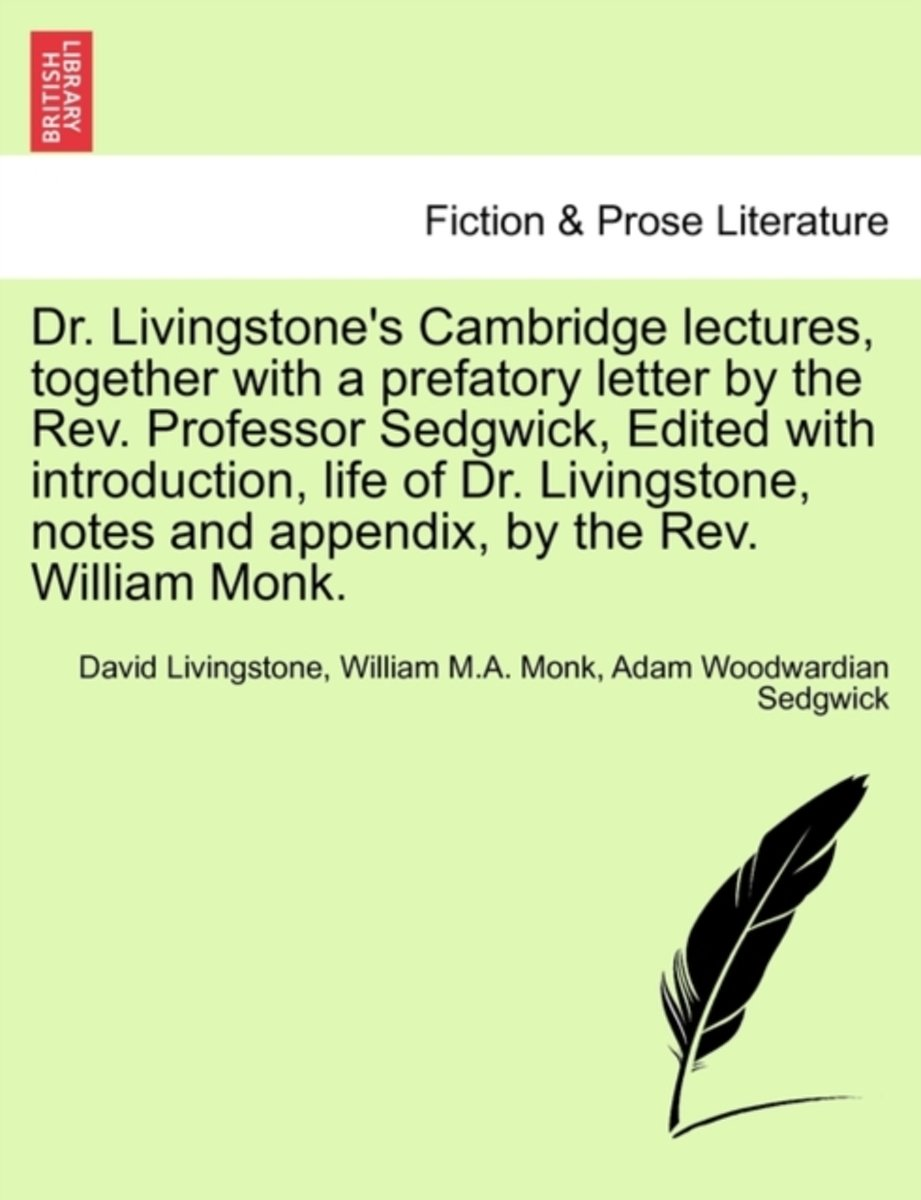 Dr. Livingstone's Cambridge Lectures, Together with a Prefatory Letter by the REV. Professor Sedgwick, Edited with Introduction, Life of Dr. Livingstone, Notes and Appendix, by the REV. Willi