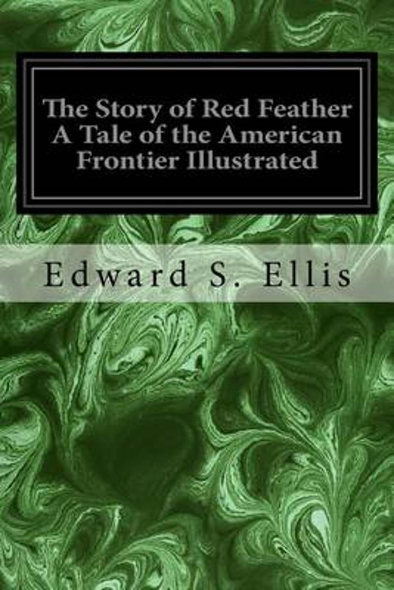 The Story of Red Feather a Tale of the American Frontier Illustrated