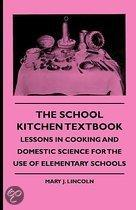 School Kitchen Textbook - Lessons In Cooking And Domestic Science For The Use Of Elementary Schools