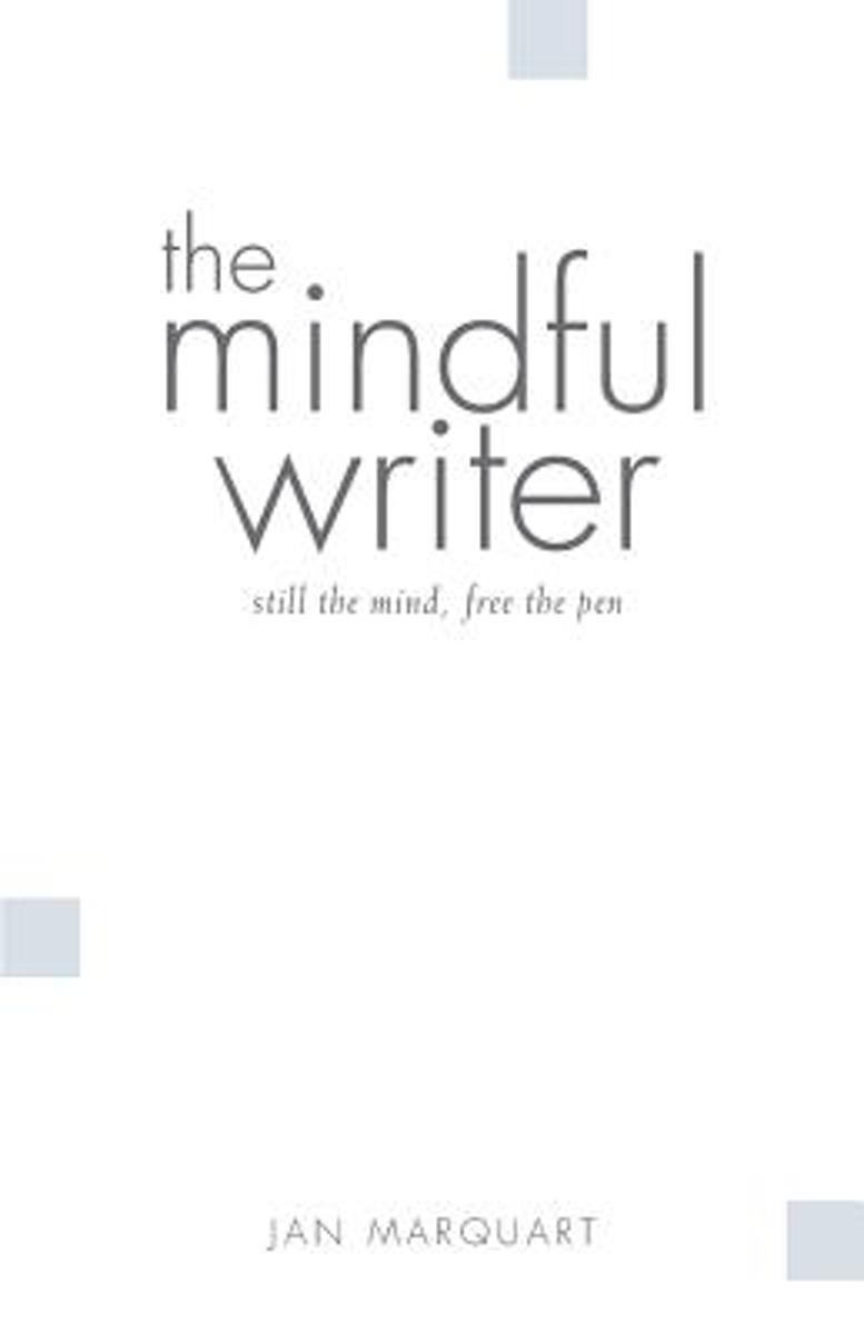 The Mindful Writer, Still the Mind, Free the Pen