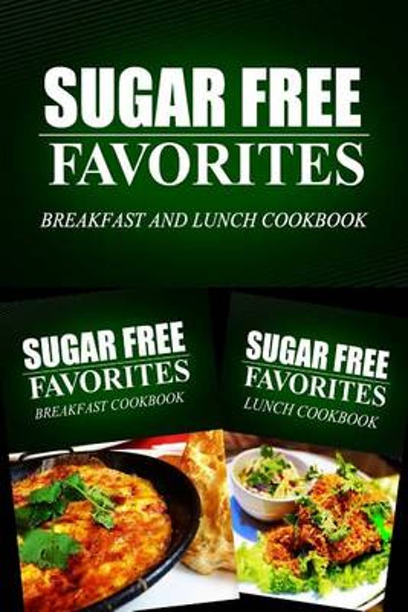 Sugar Free Favorites - Breakfast and Lunch Cookbook