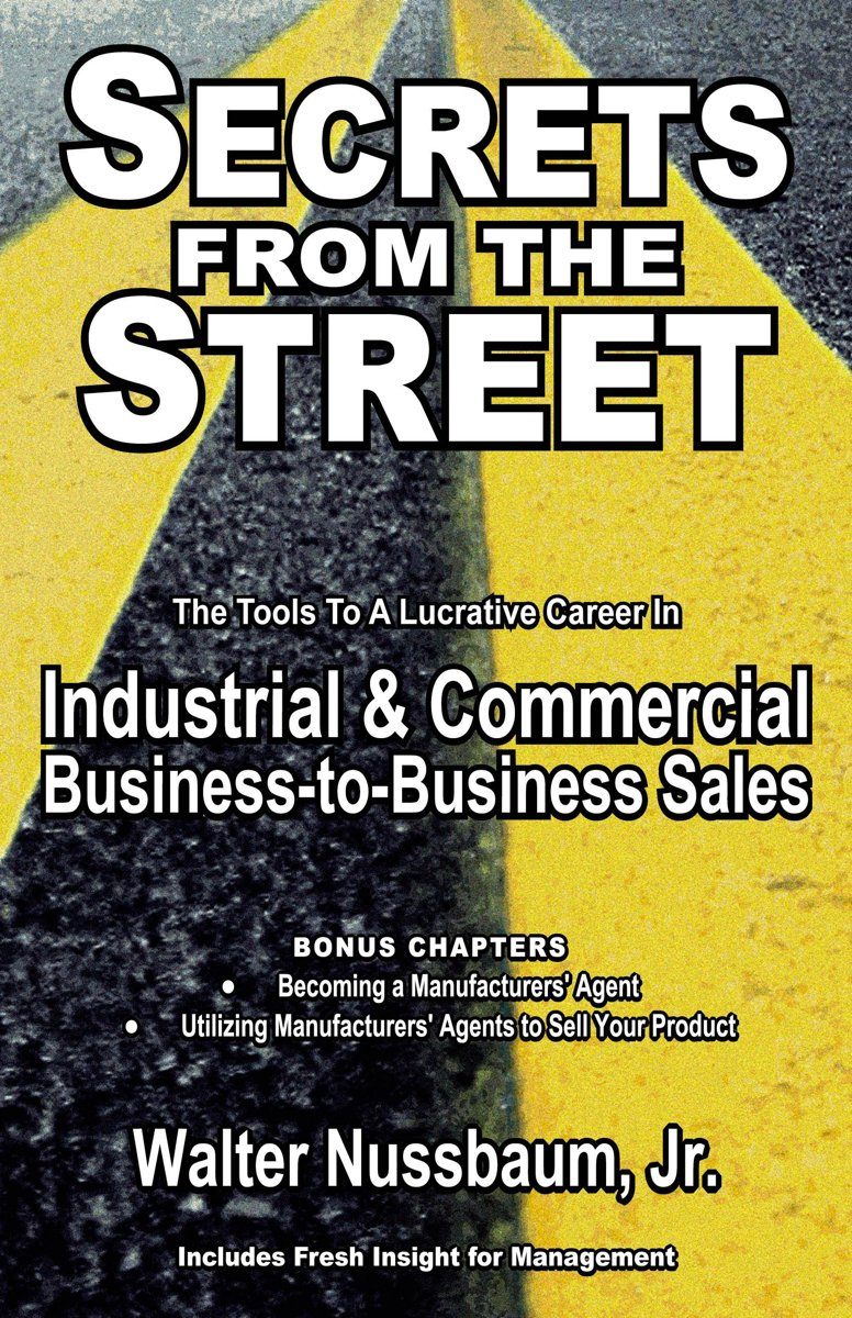 Secrets From The Street: Reveals How To Become A Manufacturers Rep;