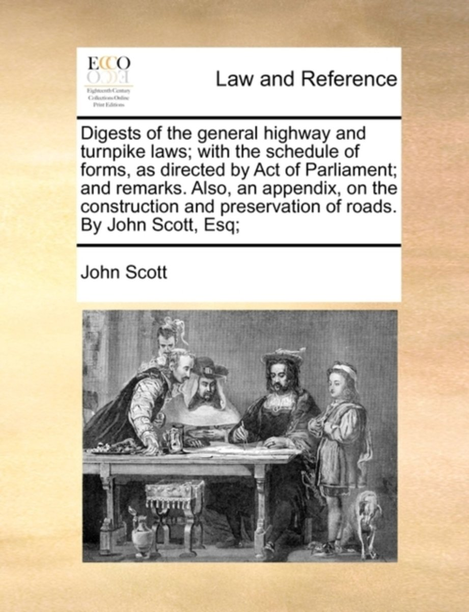 Digests of the General Highway and Turnpike Laws; With the Schedule of Forms, as Directed by Act of Parliament; And Remarks. Also, an Appendix, on the Construction and Preservation of Roads.