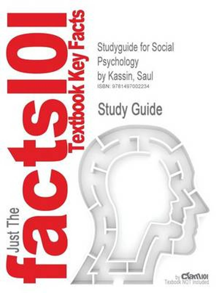 Studyguide for Social Psychology by Kassin, Saul, ISBN 9781133957751